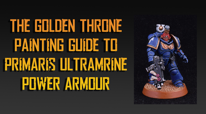 Golden Throne's guide to paint Ultramarine Power Armour